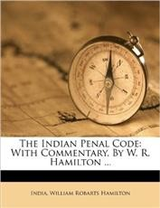 The Indian Penal Code: With Commentary, by W. R. Hamilton