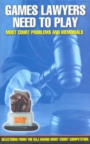 Games Lawyers need to Play - Moot Court Problems and Memorials