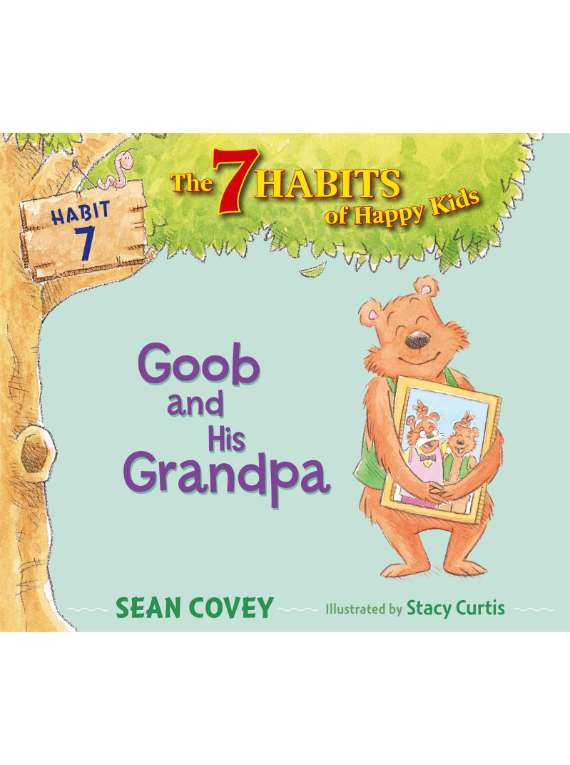 Goob And His Grandpa (habit 7 - The 7 Habits Of Happy Kids)