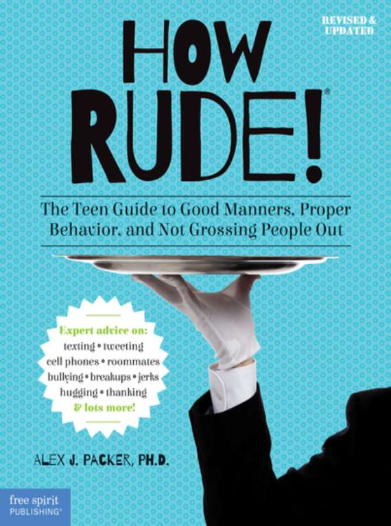 How Rude! - The Teen Guide To Good Manners, Proper Behavior, And Not Grossing People Out