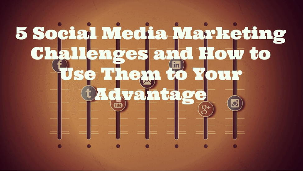 5 Social Media Marketing Challenges and How to Use Them to Your Advantage, eClincher