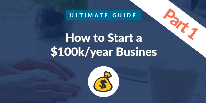 how to start a $100k per year business