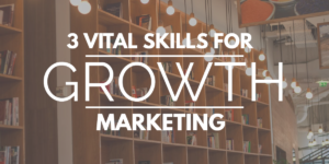 3-Vital-Skills-for-growth-marketing-marketing-manager-2018
