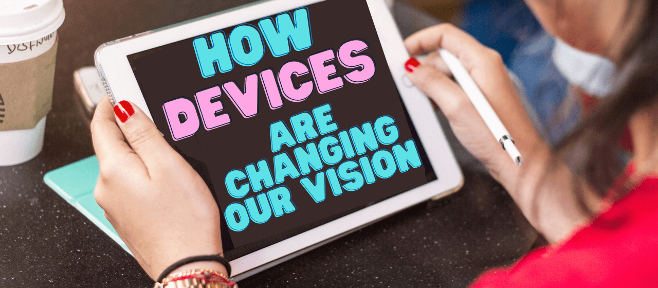 Computers, smartphones and other devices force the user to focus and strain more than many other tasks. Learn more about how your vision might be changing because of it, during this time of living and working remotely.