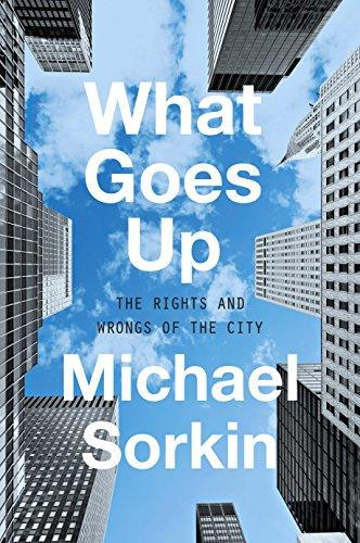 What Goes Up: The Rights and Wrongs of the City