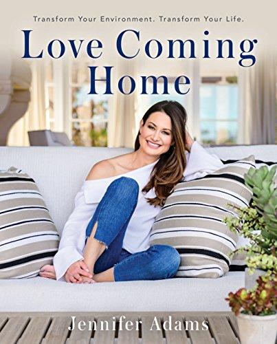 Jennifer Adams's Love Coming Home: Transform Your Environment. Transform Your Life