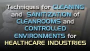 View the Course Information Techniques for Cleaning and Sanitization of Cleanrooms for Healthcare Industries