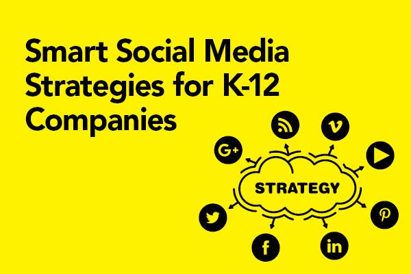 Smart Social Media Strategies for K-12 Companies