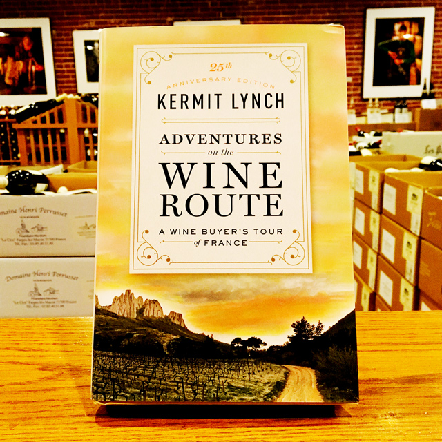 25th Anniversary Edition<br>Adventures on the Wine Route Kermit Lynch - Kermit Lynch Wine Merchant