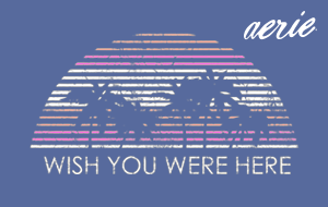 aerie Wish You Were Here eGC