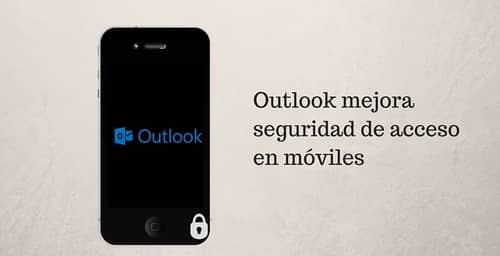 Outlook para móviles hace hincapié en la seguridad de acceso