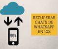 Recuperar chat de WhatsApp eliminados en iOS