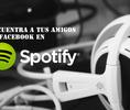 Encuentra a tus amigos en spotify y disfruten juntos de la música que escuchan