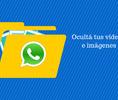Mantén ocultos tus videos e imágenes de Whatsapp
