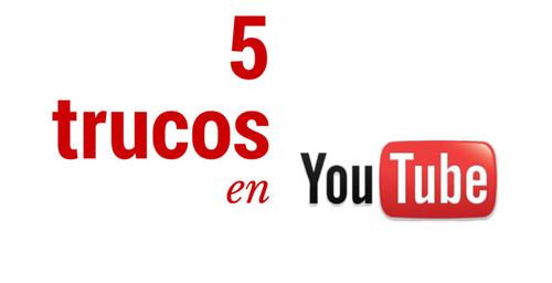 Cinco trucos para aprovechar en YouTube