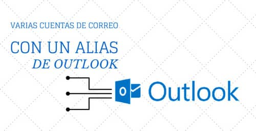 Cómo tener muchas cuentas de correo con un alias de Outlook