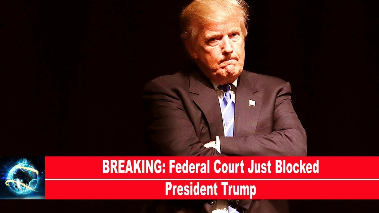 BREAKING-Federal-Court-Just-Blocked-President-Trump