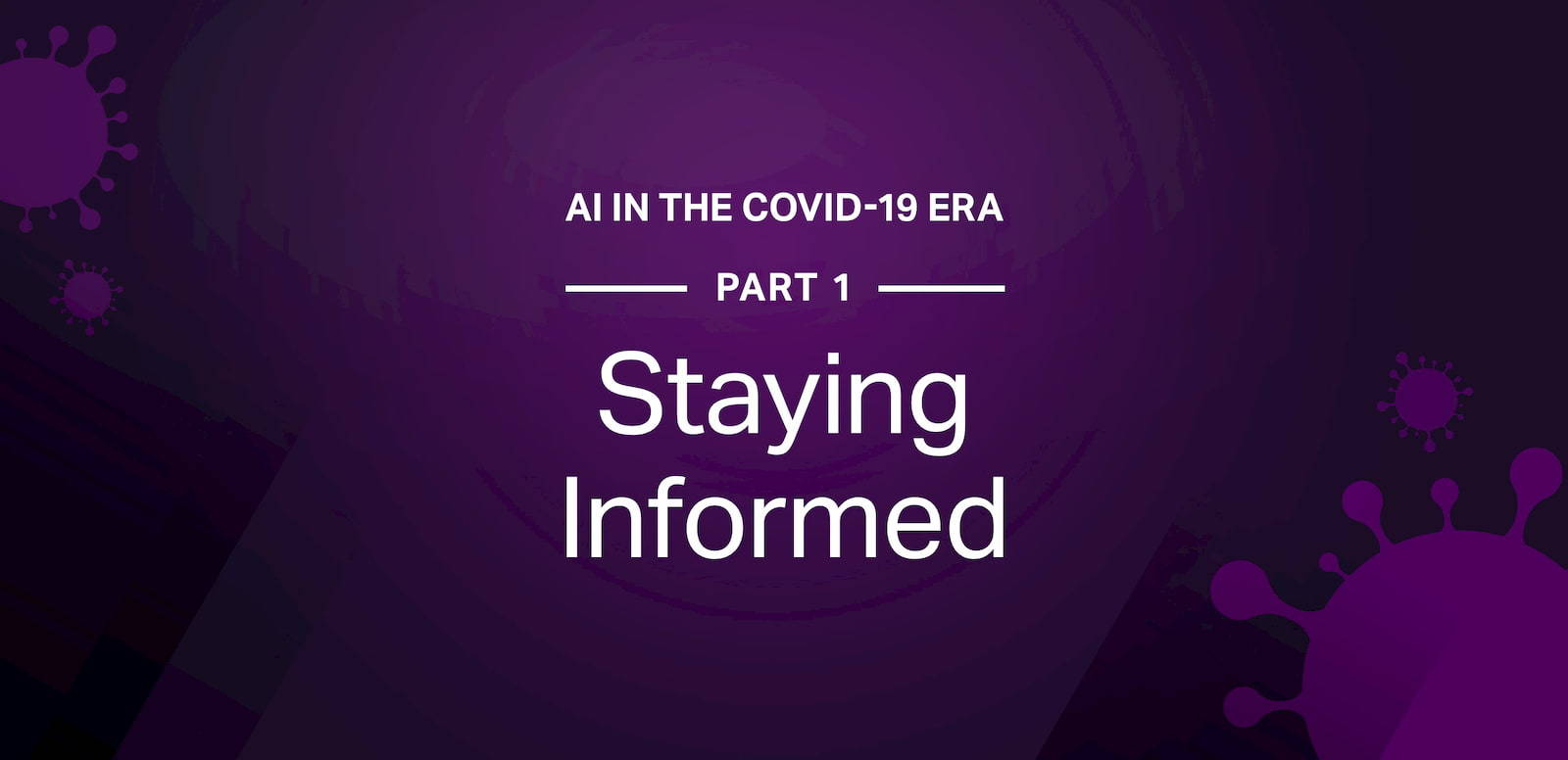 AI in the COVID-19 era pt. 1: Staying informed and maintaining business continuity