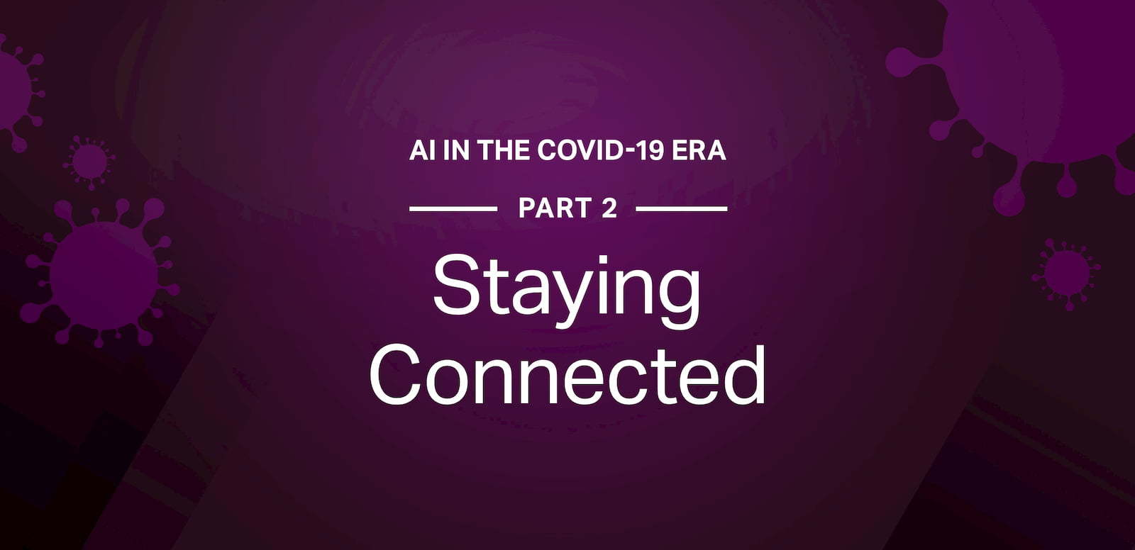 AI in the COVID-19 era pt. 2: Staying connected with remote access
