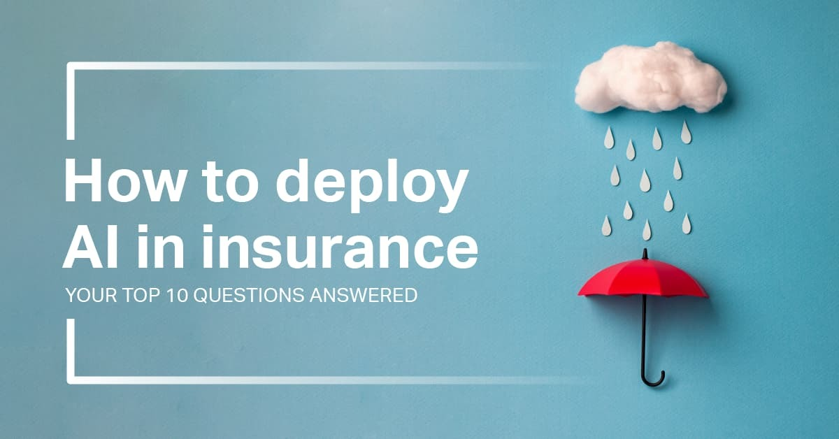 How to deploy AI in insurance: Your top 10 questions answered