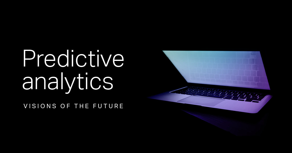 Predictive analytics: visions of tomorrow