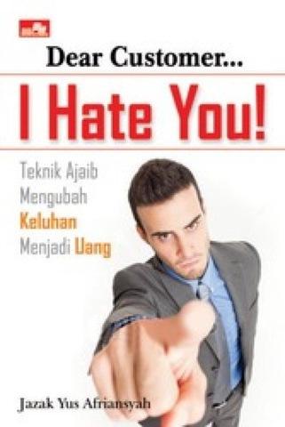 Dear Customer, I Hate You!
