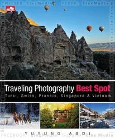 Travelling Photography-Best spot di Turki, Swiss, Prancis, Singapura, dan Vietnam