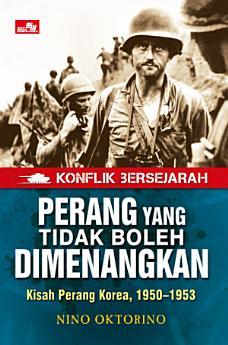 PERANG YANG TIDAK BOLEH DIMENANGKAN: Kisah Perang Korea 1950-1953