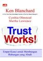 Trust Works! - Empat Kunci untuk Membangun Hubungan yang Abadi