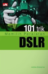 101 Trik Memilih Peralatan DSLR