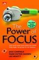 The Power of Focus : Cara meraih target bisnis, pribadi, dan finansial  Anda dengan rasa percaya diri dan keyakinan