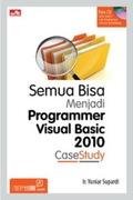 Semua Bisa Menjadi Programmer Visual Basic 2010 Case Study + CD