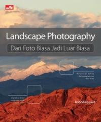 Landscape Photography : Dari Foto Biasa Jadi Luar Biasa