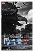 Black and White Photography with Photoshop & Lightroom