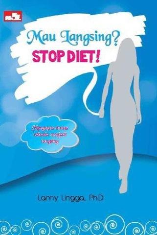 Mau Langsing? Stop Diet!