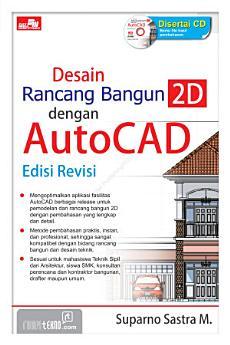 Desain Rancang Bangun 2D dengan AutoCAD Edisi Revisi + Bonus CD 1 buah