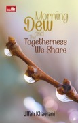 Morning Dew and The Togetherness We Share
