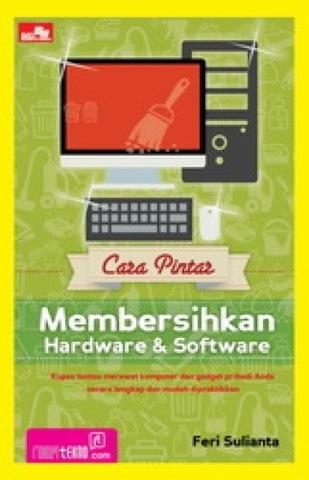 Cara Pintar Membersihkan Hardware dan Software