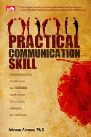 PRACTICAL COMMUNICATION SKILL Sistem Komunikasi Model Umum dan HORENSO untuk sukses dalam bisnis, organisasi, dan kehidupan