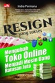 Resign Yang Sukses (Mengubah Toko Online Menjadi Mesin Uang Ratusan Juta Rupiah)
