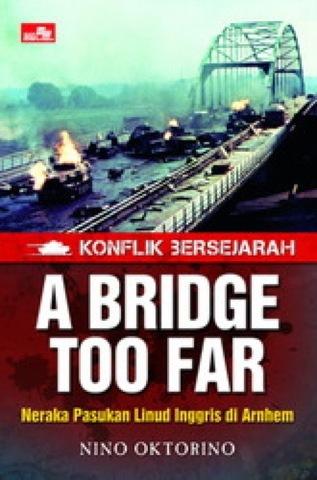 Konflik Bersejarah: A Bridge Too Far - Neraka Pasukan Linud Inggris di Arnhem