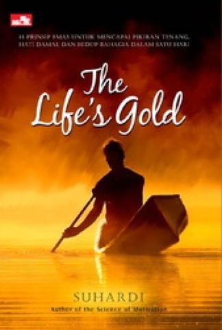 The Life`s Gold (14 Prinsip Emas untuk Mencapai Pikiran Tenang, Hati Damai, dan Hidup Bahagia dalam Satu Hari)