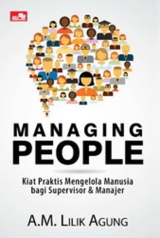 Managing People : Kiat Praktis Mengelola Manusia bagi Supervisor dan Manajer