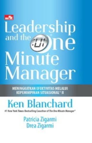 Leadership and The One Minute Manager - Meningkatkan Efektivitas Melalui Kepemimpinan Situasional® II