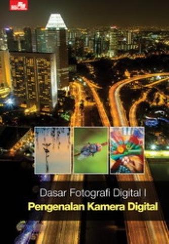 Dasar Fotografi Digital I: Pengenalan Kamera Digital