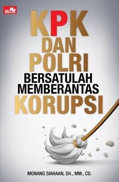 KPK dan POLRI Bersatulah Memberantas Korupsi