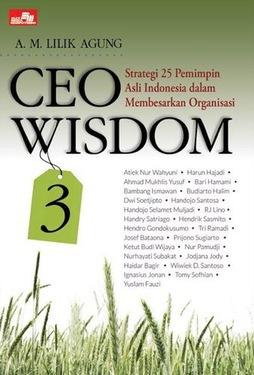 CEO WISDOM 3 - STRATEGI 25 PEMIMPIN ASLI INDONESIA DALAM MEMBESARKAN ORGANISASI