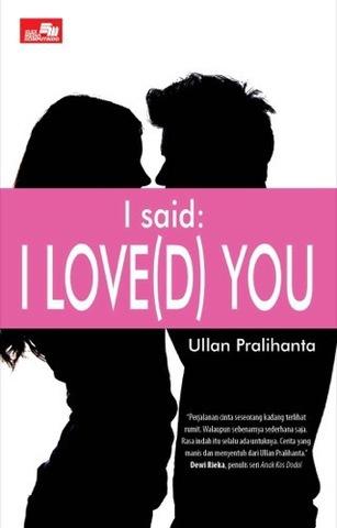 I Said: I Love(d) You