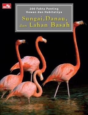 200 Fakta Penting Hewan dan Habitatnya: Sungai, Danau, dan Lahan Basah