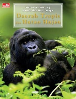 200 Fakta Penting Hewan dan Habitatnya: Daerah Tropis dan Hutan Hujan